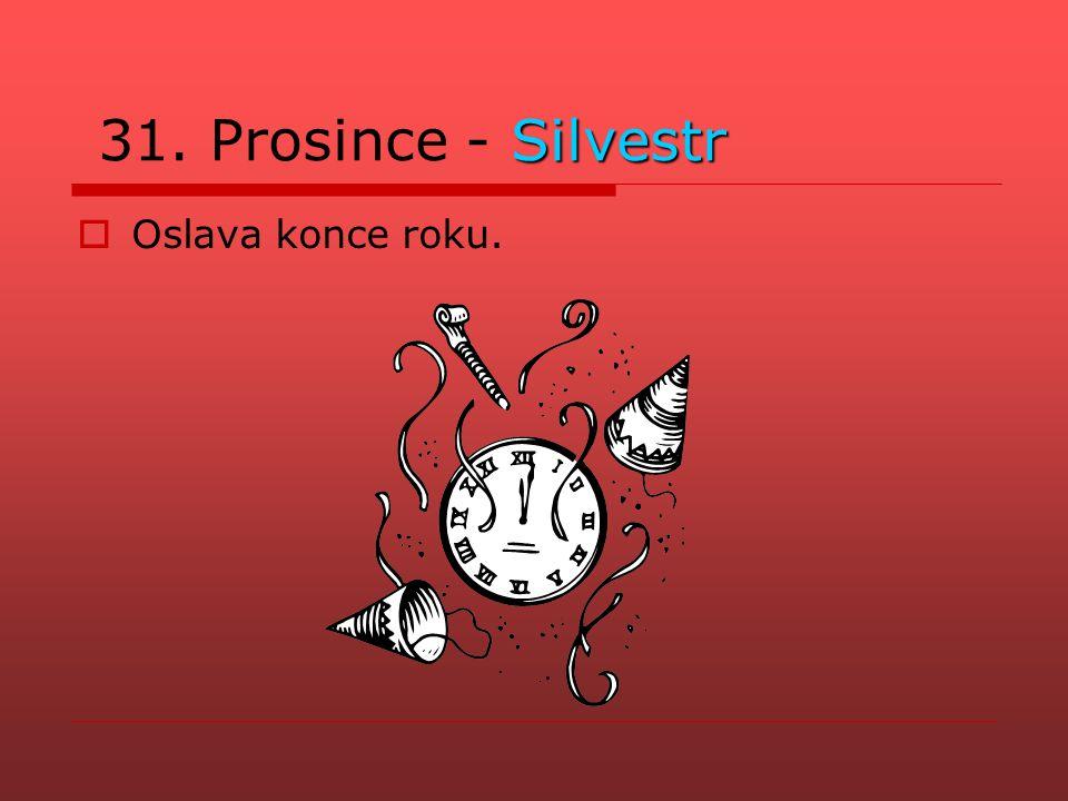 31. Prosince - Silvestr Oslava konce roku.