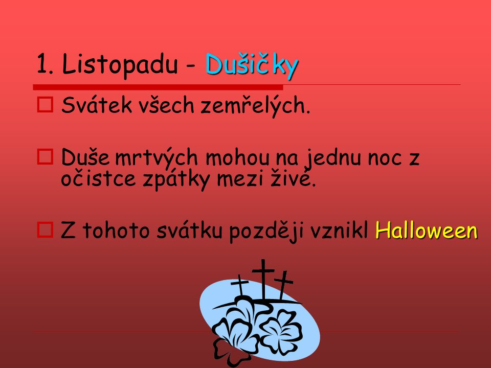 1. Listopadu - Dušičky Svátek všech zemřelých.