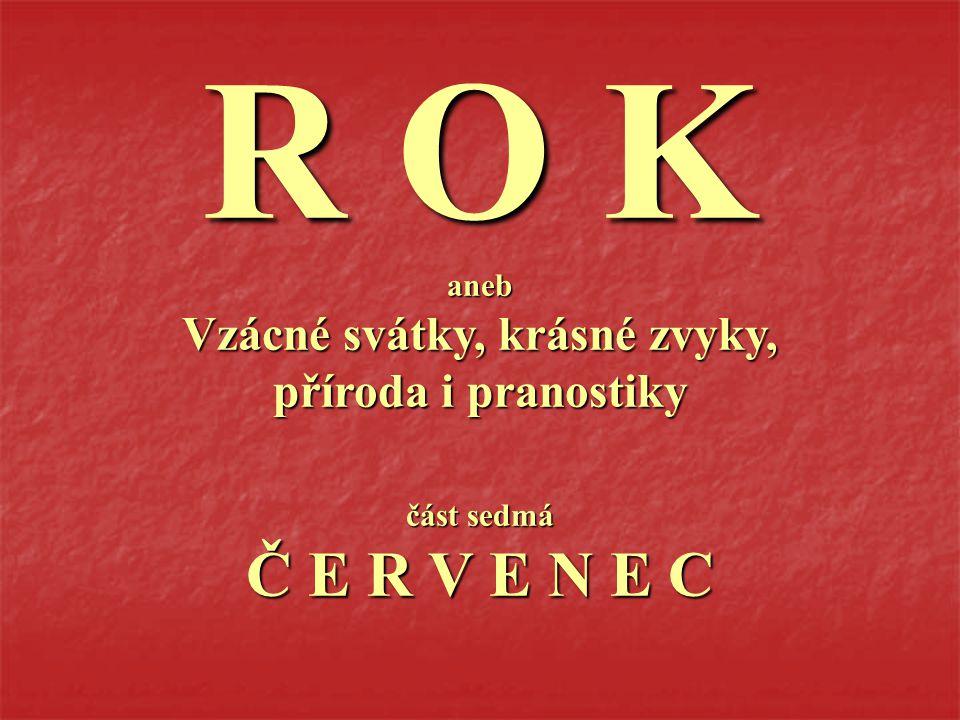 R O K aneb Vzácné svátky, krásné zvyky, příroda i pranostiky část sedmá Č E R V E N E C
