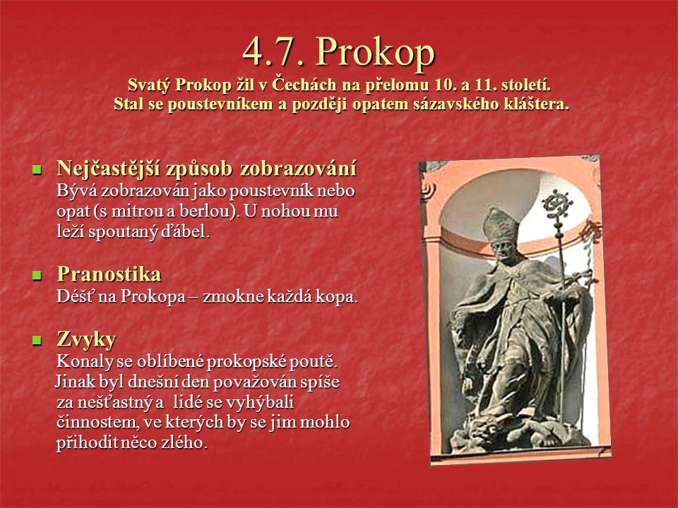 4. 7. Prokop Svatý Prokop žil v Čechách na přelomu 10. a 11. století
