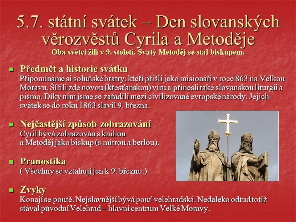 5.7. státní svátek – Den slovanských věrozvěstů Cyrila a Metoděje Oba světci žili v 9. století. Svatý Metoděj se stal biskupem.