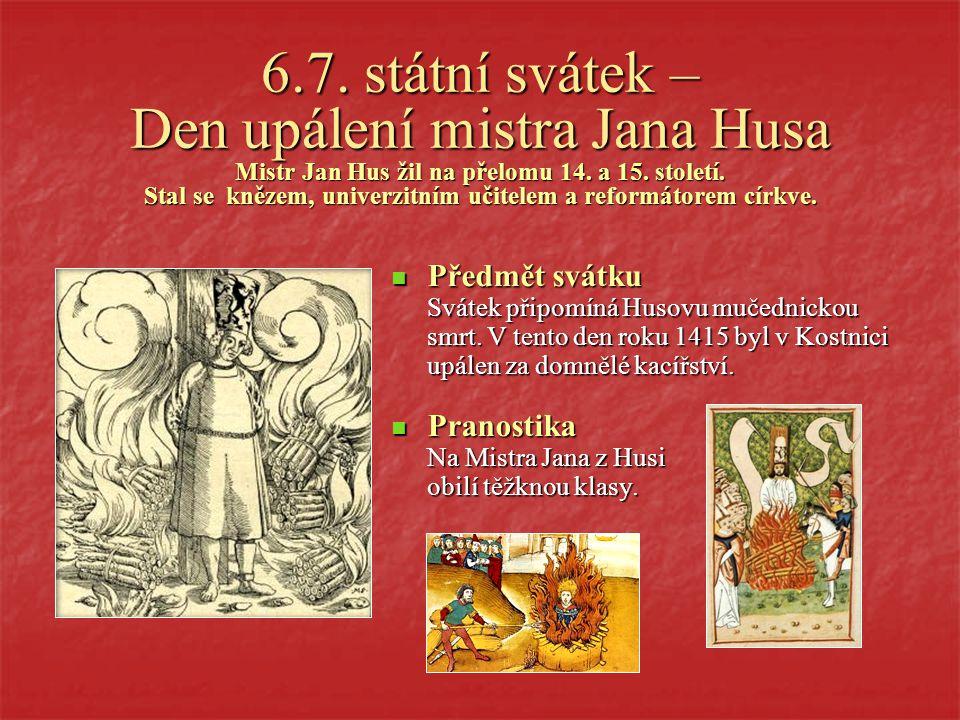 6.7. státní svátek – Den upálení mistra Jana Husa Mistr Jan Hus žil na přelomu 14. a 15. století. Stal se knězem, univerzitním učitelem a reformátorem církve.