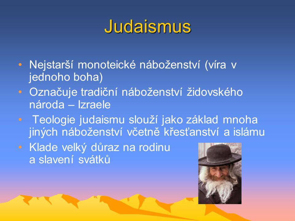 Judaismus Nejstarší monoteické náboženství (víra v jednoho boha)
