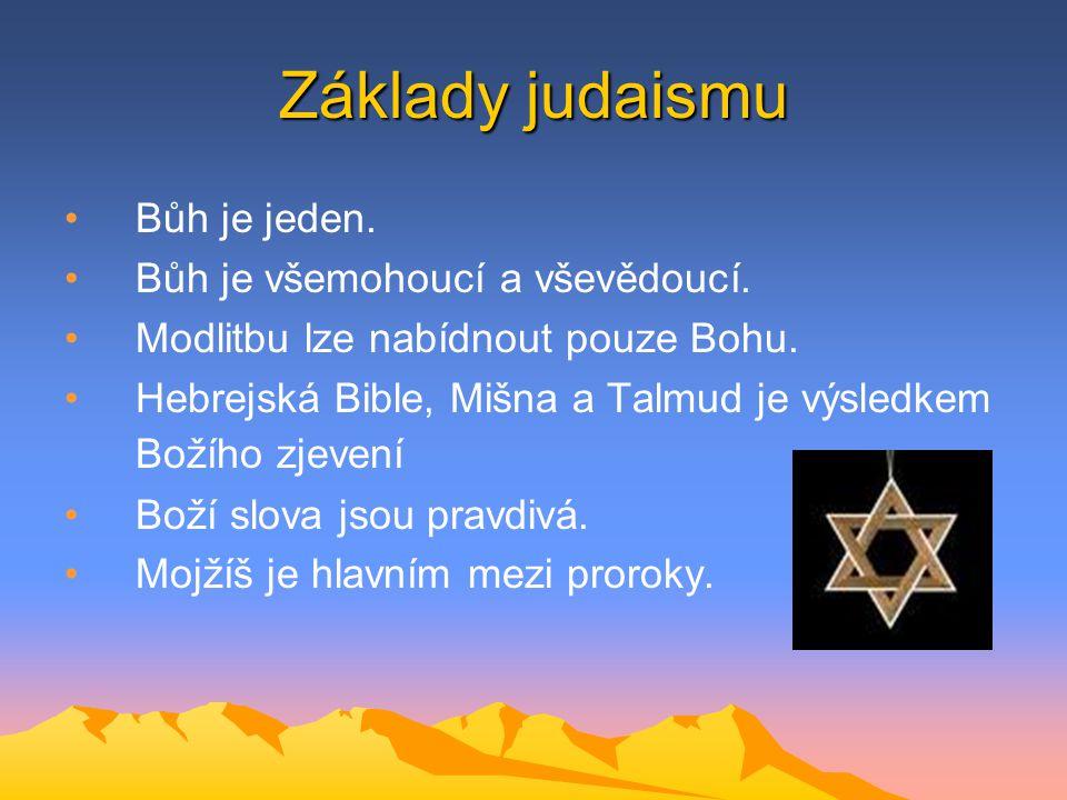 Základy judaismu Bůh je jeden. Bůh je všemohoucí a vševědoucí.