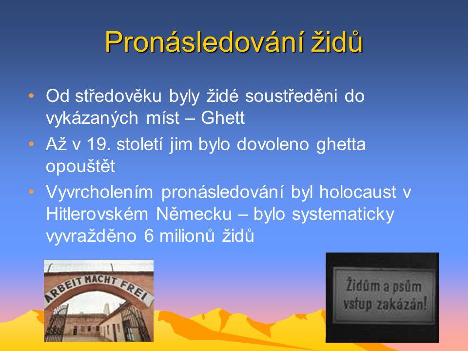 Pronásledování židů Od středověku byly židé soustředěni do vykázaných míst – Ghett. Až v 19. století jim bylo dovoleno ghetta opouštět.
