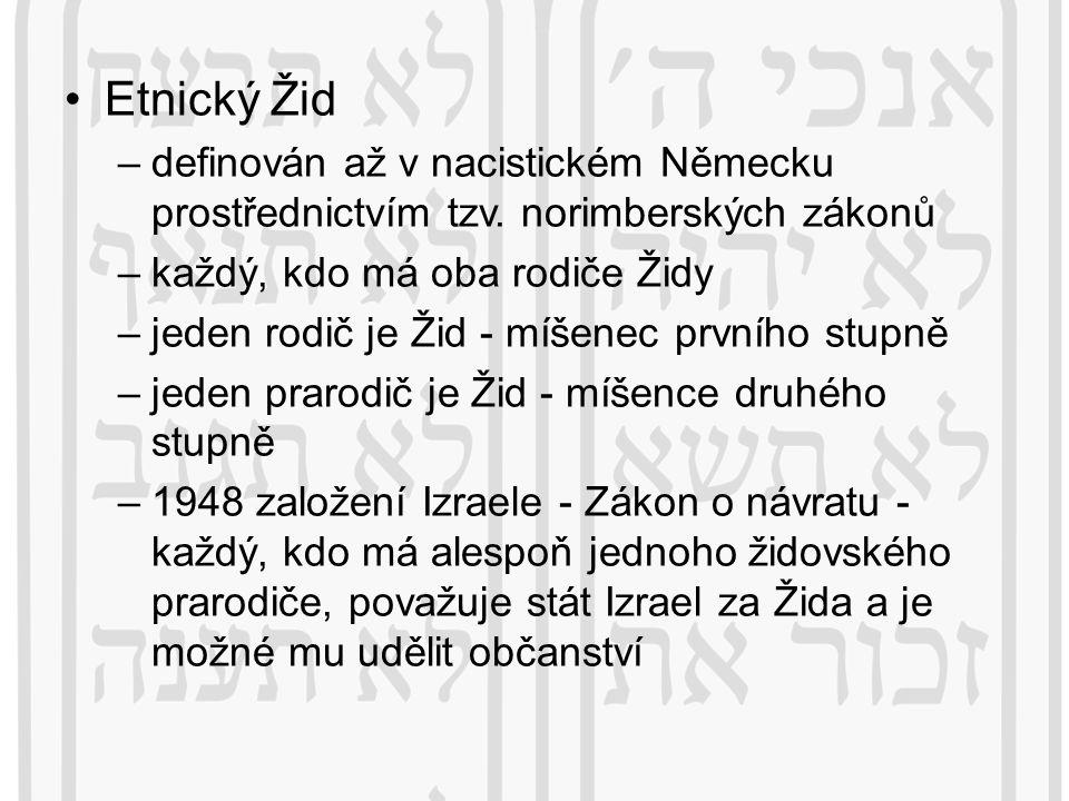 Etnický Žid definován až v nacistickém Německu prostřednictvím tzv. norimberských zákonů. každý, kdo má oba rodiče Židy.