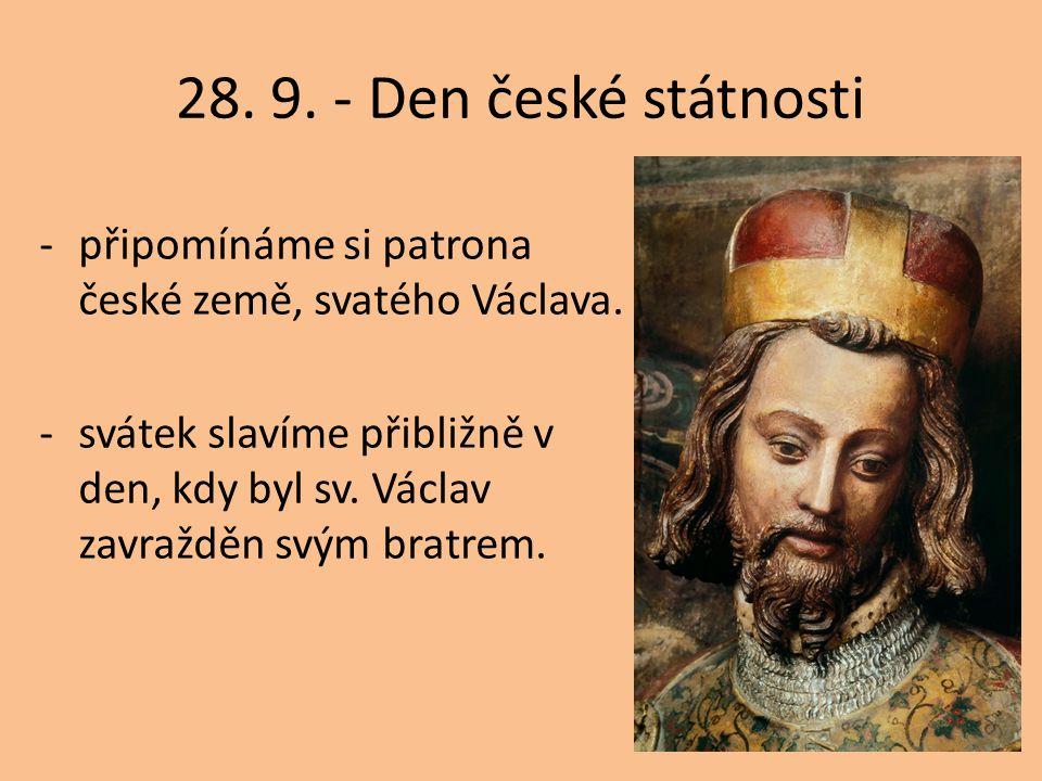 28. 9. - Den české státnosti připomínáme si patrona české země, svatého Václava.