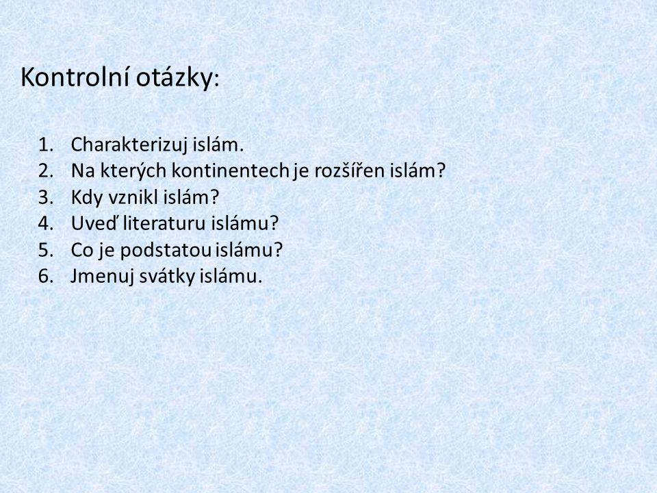 Kontrolní otázky: Charakterizuj islám.