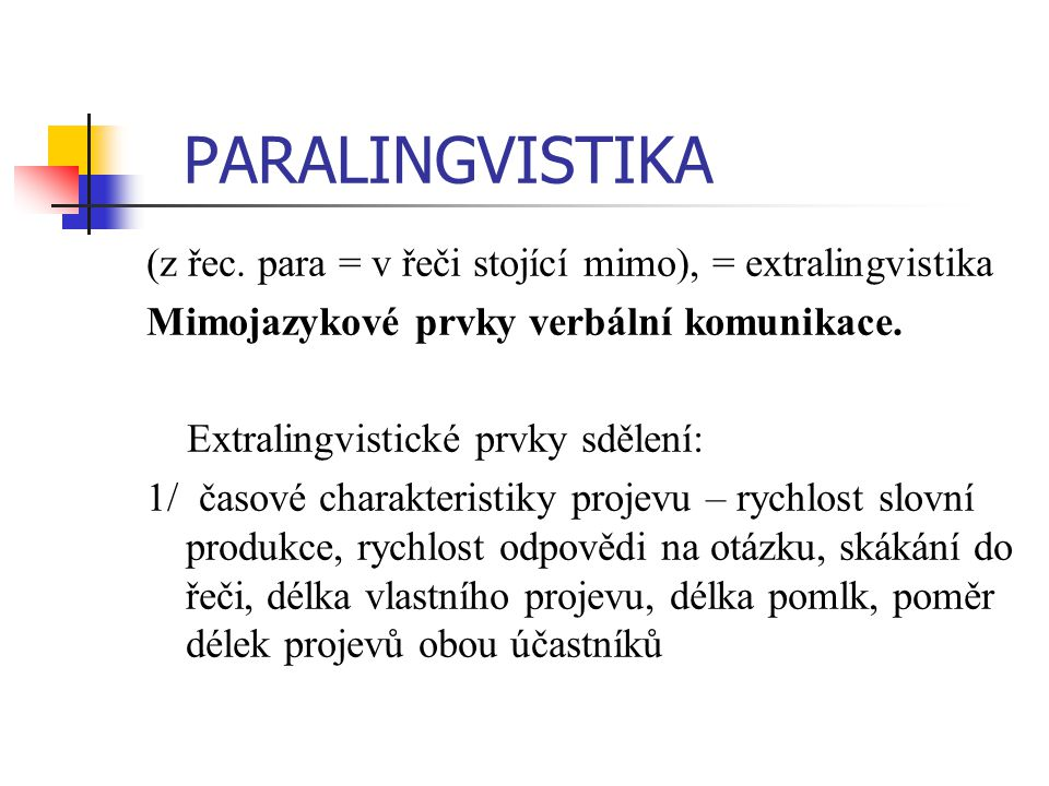 PARALINGVISTIKA (z řec. para = v řeči stojící mimo), = extralingvistika. Mimojazykové prvky verbální komunikace.