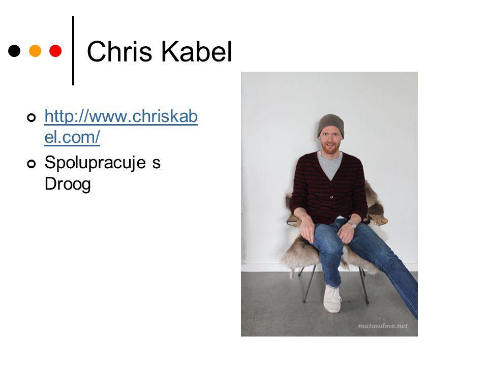 Chris Kabel http://www.chriskabel.com/ Spolupracuje s Droog