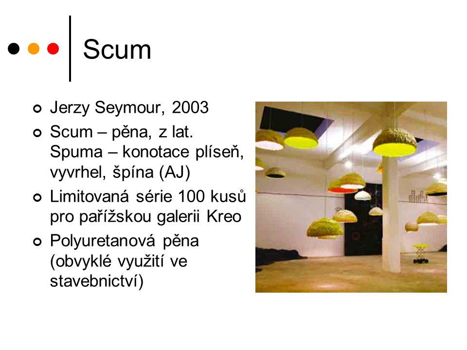 Scum Jerzy Seymour, 2003. Scum – pěna, z lat. Spuma – konotace plíseň, vyvrhel, špína (AJ) Limitovaná série 100 kusů pro pařížskou galerii Kreo.