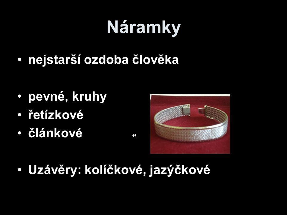 Náramky nejstarší ozdoba člověka pevné, kruhy řetízkové článkové 15.