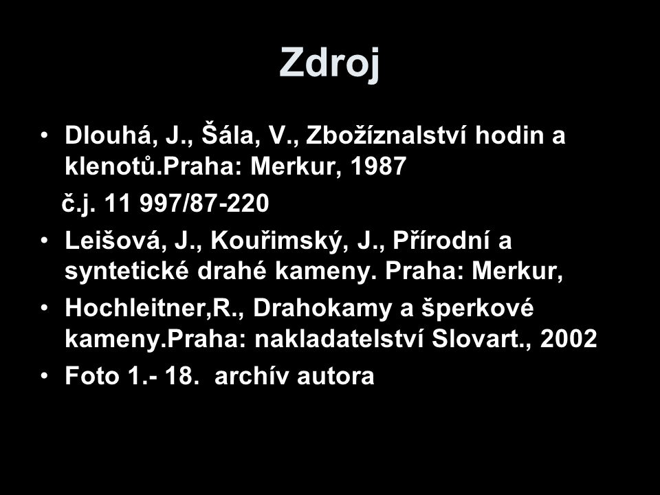 Zdroj Dlouhá, J., Šála, V., Zbožíznalství hodin a klenotů.Praha: Merkur, 1987. č.j. 11 997/87-220.