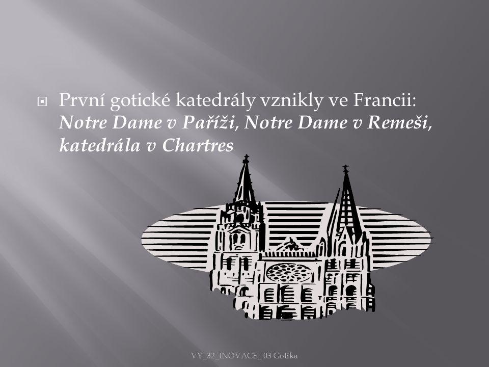 První gotické katedrály vznikly ve Francii: Notre Dame v Paříži, Notre Dame v Remeši, katedrála v Chartres