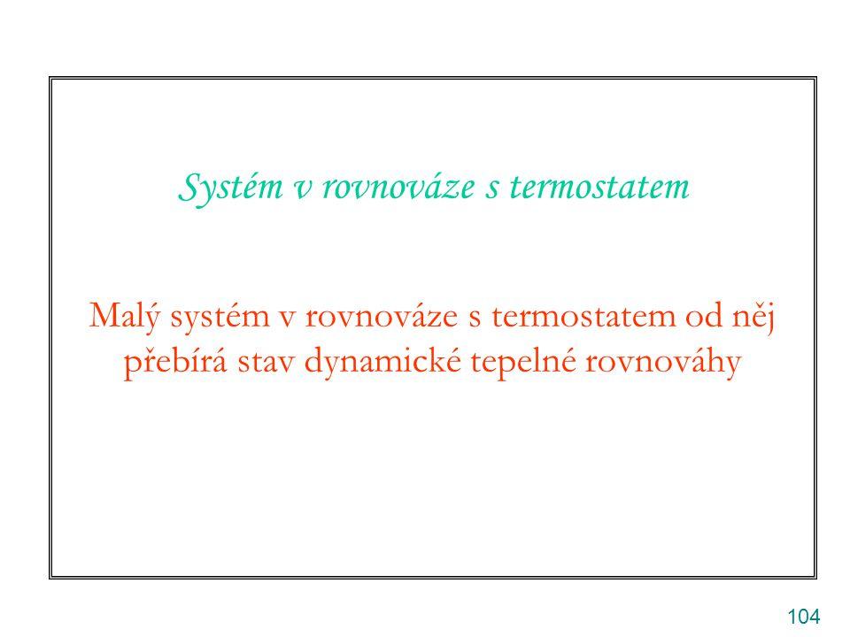 Systém v rovnováze s termostatem Malý systém v rovnováze s termostatem od něj přebírá stav dynamické tepelné rovnováhy