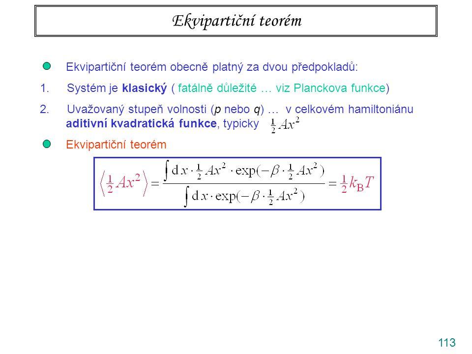 Ekvipartiční teorém Ekvipartiční teorém obecně platný za dvou předpokladů: Systém je klasický ( fatálně důležité … viz Planckova funkce)