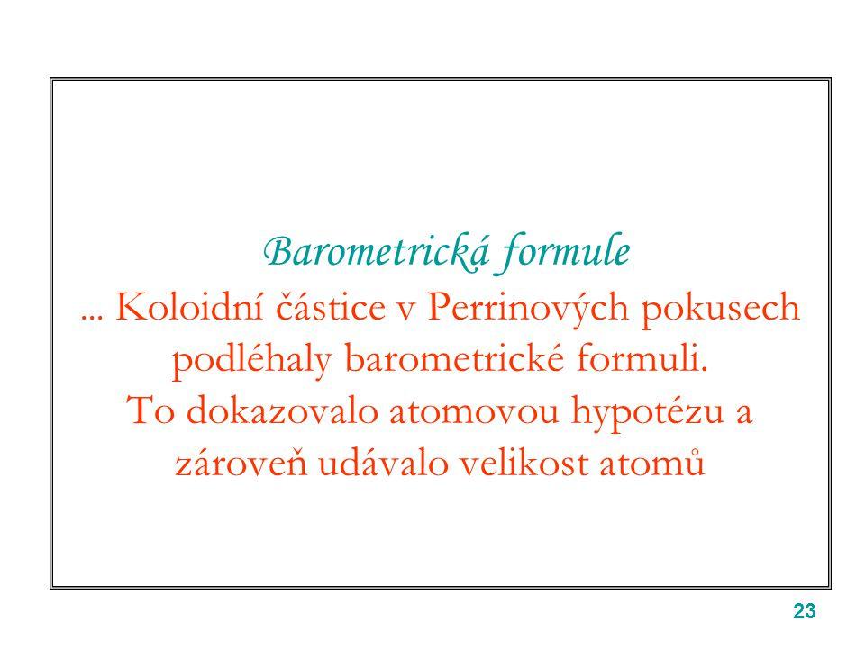 Barometrická formule ... Koloidní částice v Perrinových pokusech podléhaly barometrické formuli.