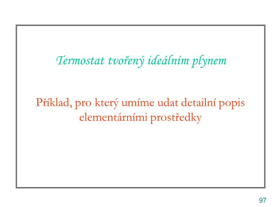 Termostat tvořený ideálním plynem Příklad, pro který umíme udat detailní popis elementárními prostředky