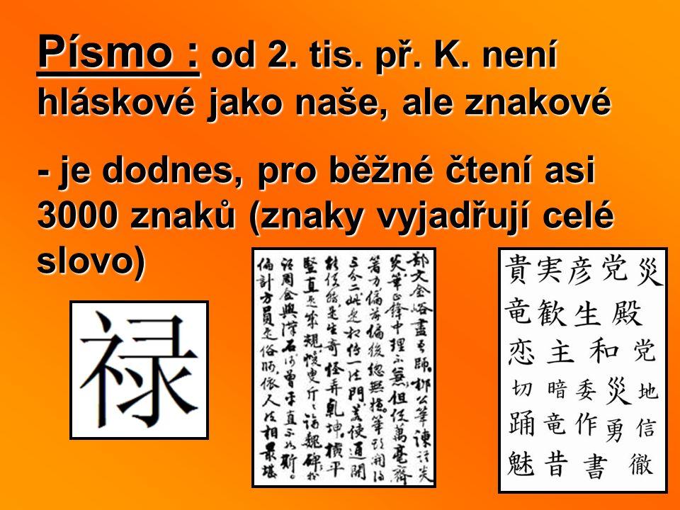 Písmo : od 2. tis. př. K. není hláskové jako naše, ale znakové