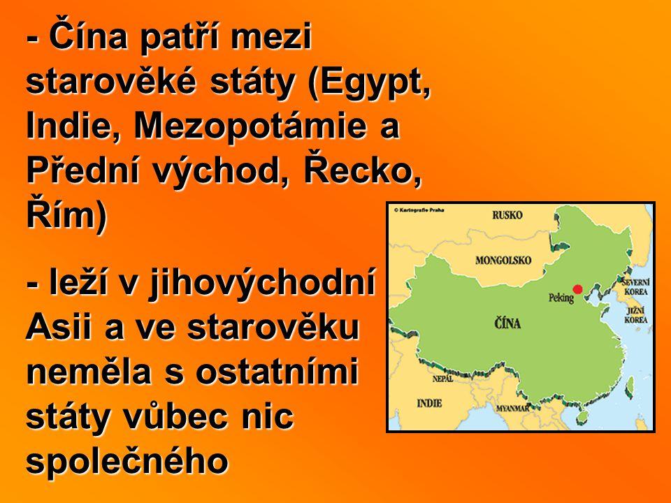 - Čína patří mezi starověké státy (Egypt, Indie, Mezopotámie a Přední východ, Řecko, Řím)
