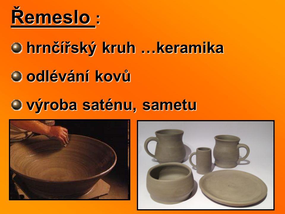 Řemeslo : hrnčířský kruh …keramika odlévání kovů výroba saténu, sametu