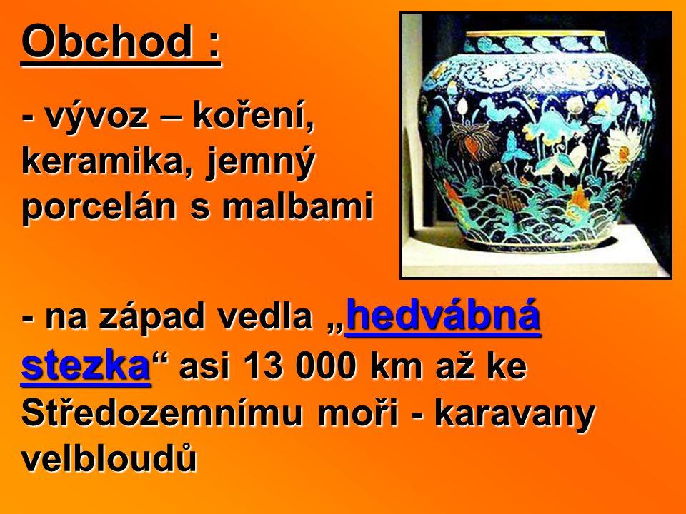 Obchod : - vývoz – koření, keramika, jemný porcelán s malbami