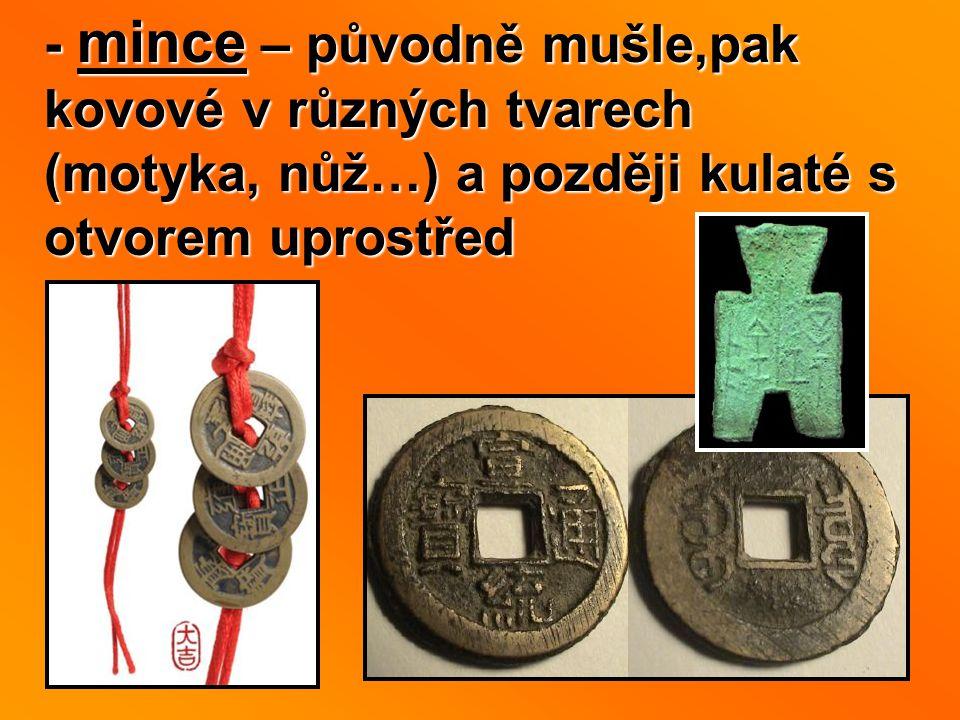 - mince – původně mušle,pak kovové v různých tvarech (motyka, nůž…) a později kulaté s otvorem uprostřed