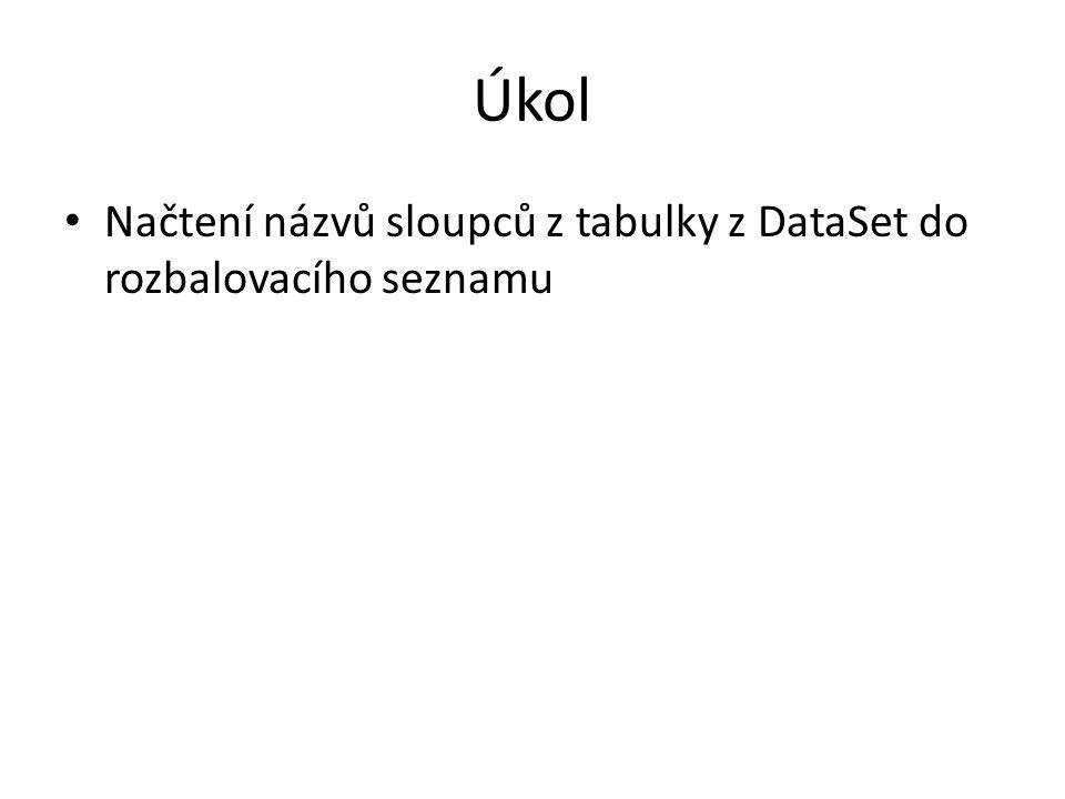 Úkol Načtení názvů sloupců z tabulky z DataSet do rozbalovacího seznamu