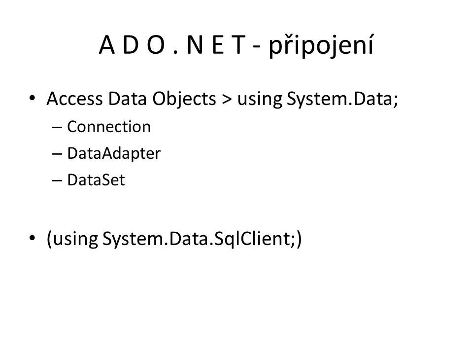 A D O . N E T - připojení Access Data Objects > using System.Data;
