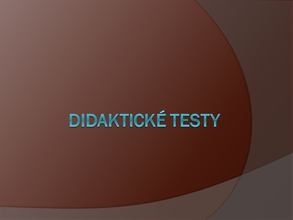 DIDAKTICKÉ TESTY