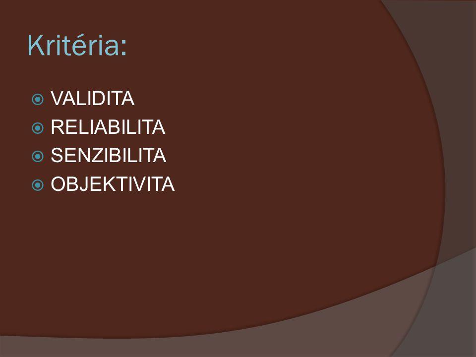 Kritéria: VALIDITA RELIABILITA SENZIBILITA OBJEKTIVITA