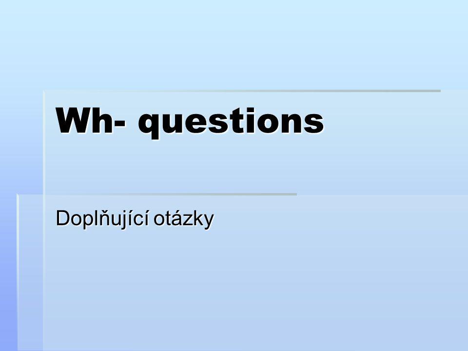 Wh- questions Doplňující otázky