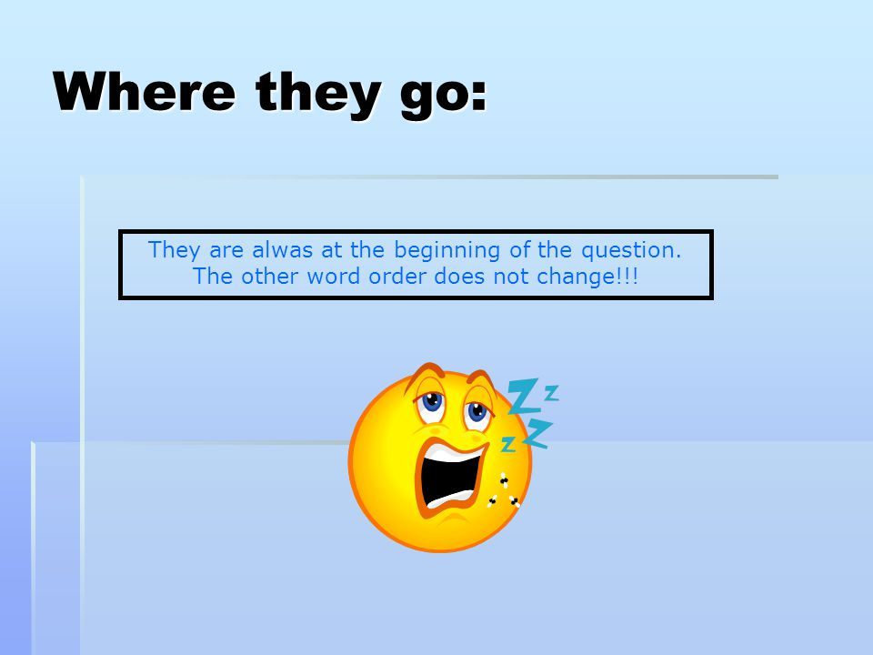 Where they go: They are alwas at the beginning of the question.