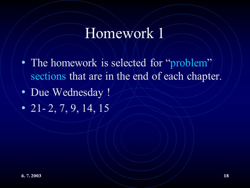 Homework 1 The homework is selected for problem sections that are in the end of each chapter. Due Wednesday !