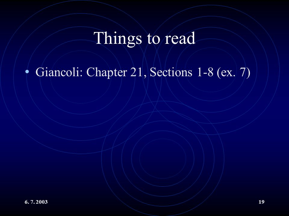 Things to read Giancoli: Chapter 21, Sections 1-8 (ex. 7) 6. 7. 2003