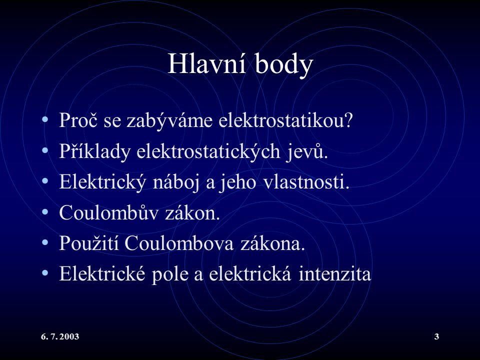 Hlavní body Proč se zabýváme elektrostatikou