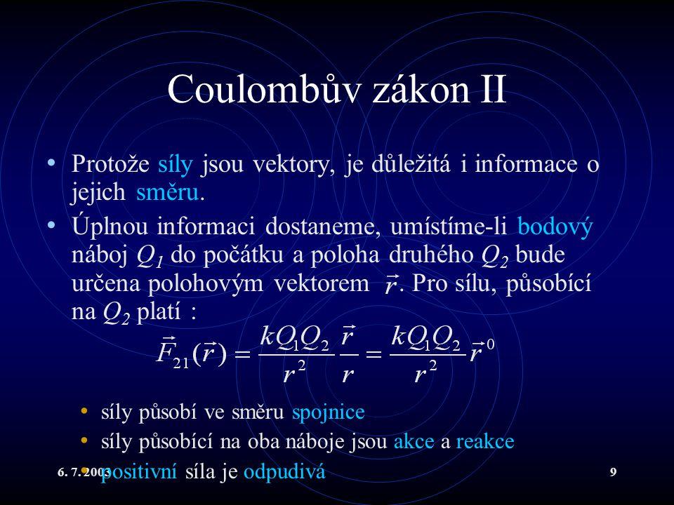 Coulombův zákon II Protože síly jsou vektory, je důležitá i informace o jejich směru.