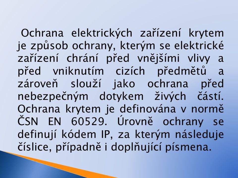 Ochrana elektrických zařízení krytem je způsob ochrany, kterým se elektrické zařízení chrání před vnějšími vlivy a před vniknutím cizích předmětů a zároveň slouží jako ochrana před nebezpečným dotykem živých částí.