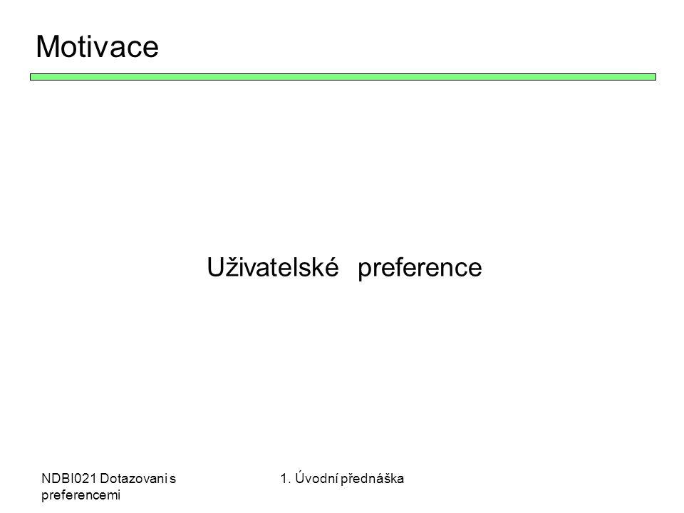 Motivace Uživatelské preference NDBI021 Dotazovani s preferencemi