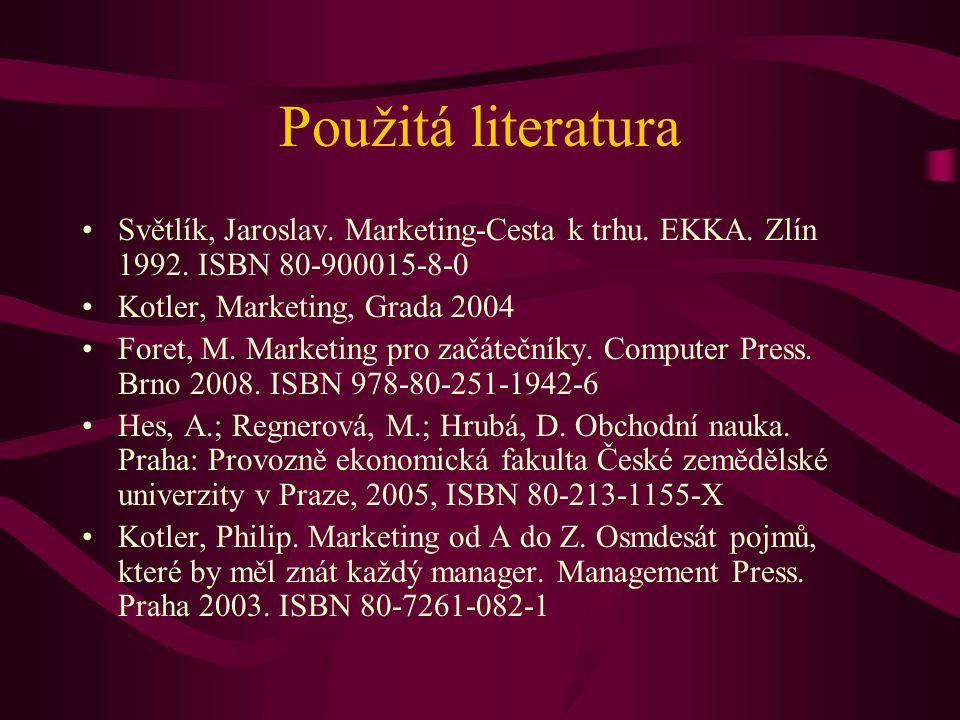 Použitá literatura Světlík, Jaroslav. Marketing-Cesta k trhu. EKKA. Zlín 1992. ISBN 80-900015-8-0. Kotler, Marketing, Grada 2004.