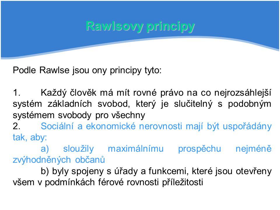 Rawlsovy principy Podle Rawlse jsou ony principy tyto: