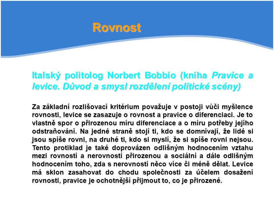 Rovnost Italský politolog Norbert Bobbio (kniha Pravice a levice. Důvod a smysl rozdělení politické scény)