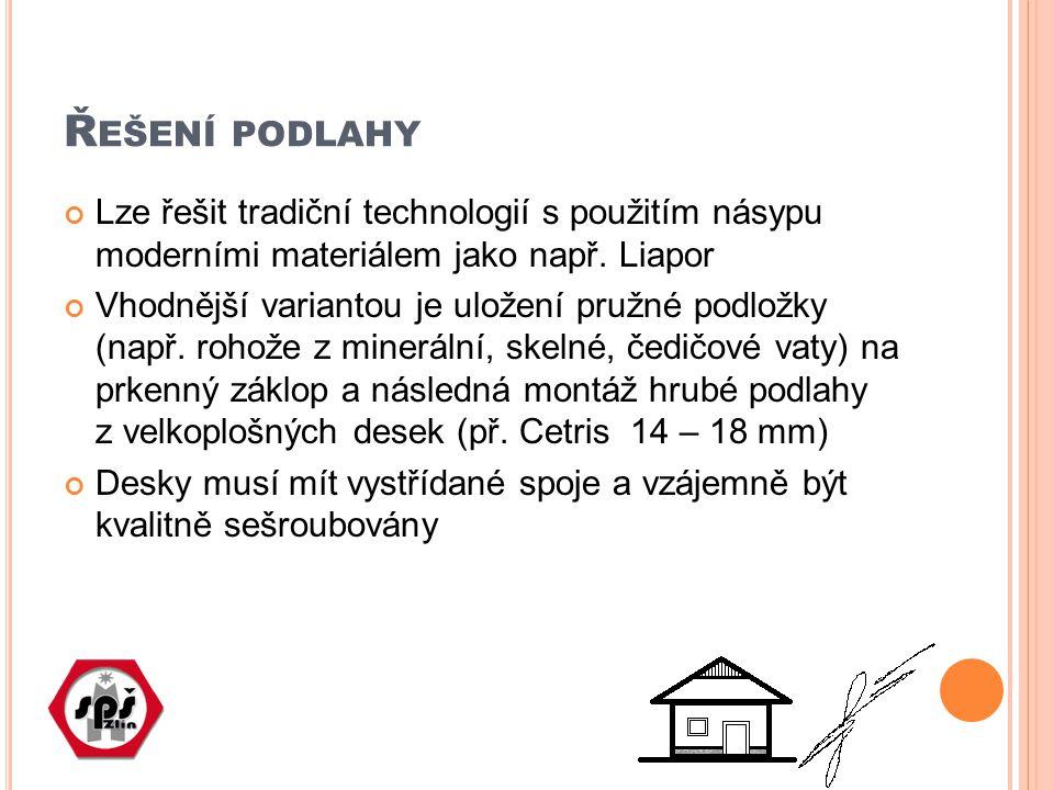 Řešení podlahy Lze řešit tradiční technologií s použitím násypu moderními materiálem jako např. Liapor.