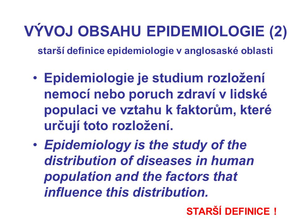 VÝVOJ OBSAHU EPIDEMIOLOGIE (2) starší definice epidemiologie v anglosaské oblasti