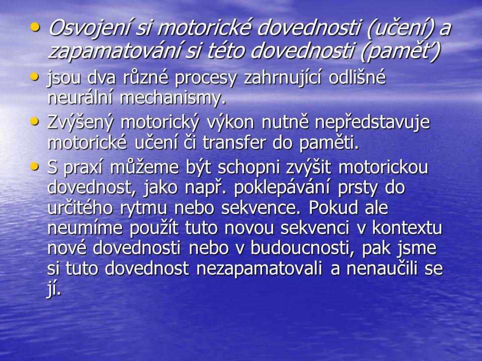 Osvojení si motorické dovednosti (učení) a zapamatování si této dovednosti (paměť)
