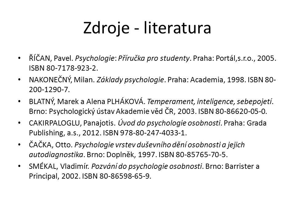 Zdroje - literatura ŘÍČAN, Pavel. Psychologie: Příručka pro studenty. Praha: Portál,s.r.o., 2005. ISBN 80-7178-923-2.