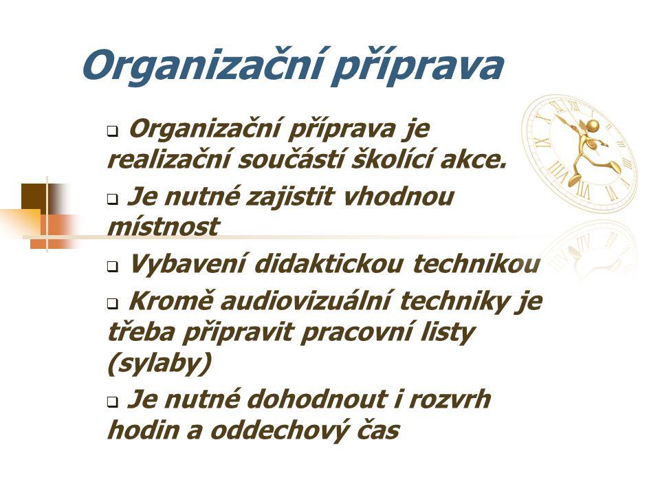 Organizační příprava Organizační příprava je realizační součástí školící akce. Je nutné zajistit vhodnou místnost.
