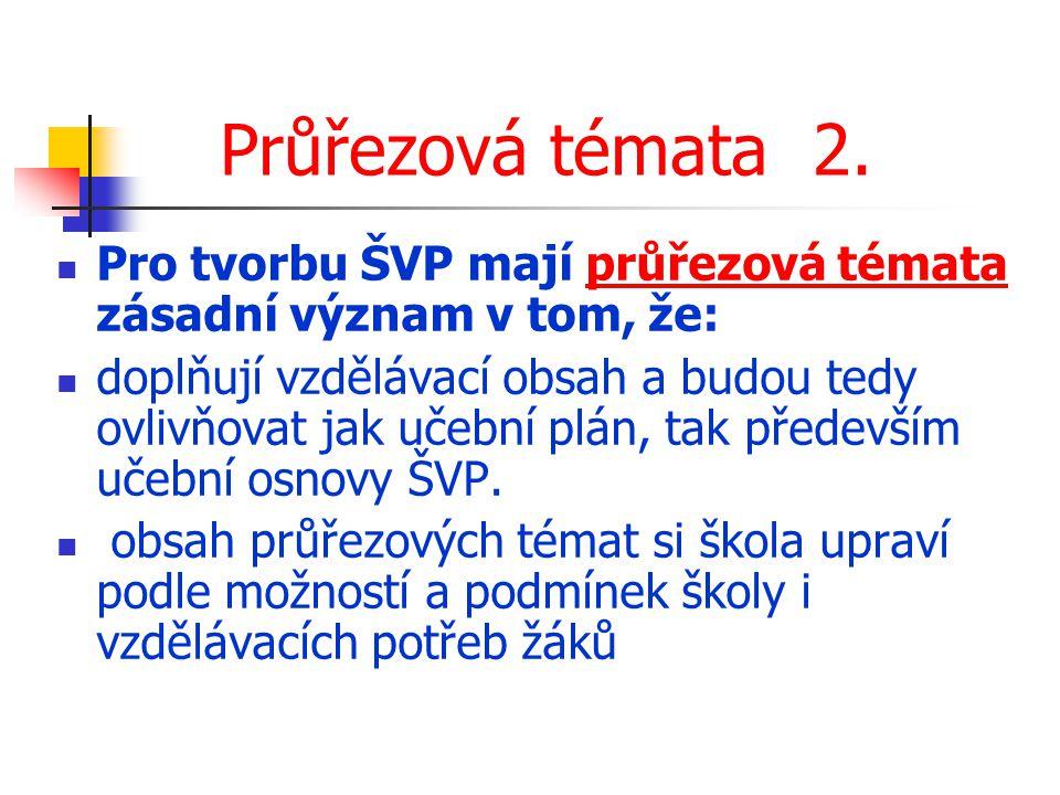 Průřezová témata 2. Pro tvorbu ŠVP mají průřezová témata zásadní význam v tom, že: