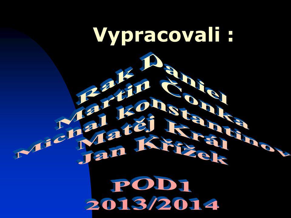 Vypracovali : Rak Daniel Martin Čonka Michal konstantinov Matěj Král