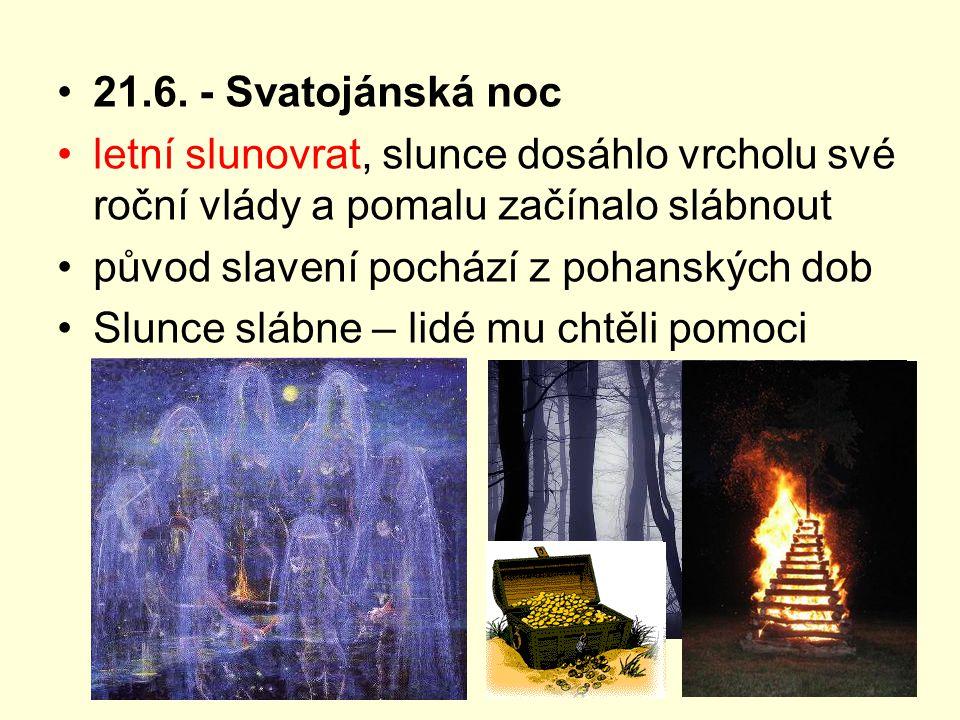 21.6. - Svatojánská noc letní slunovrat, slunce dosáhlo vrcholu své roční vlády a pomalu začínalo slábnout.